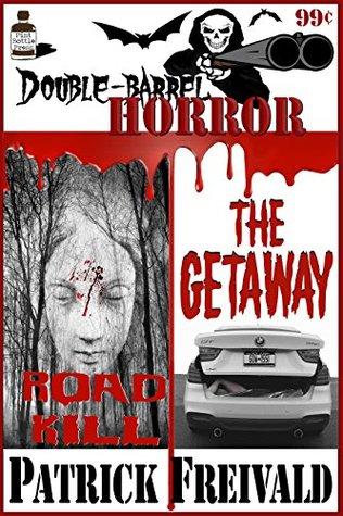 Double Barrel Horror: Roadkill / The Getaway by Patrick Freivald