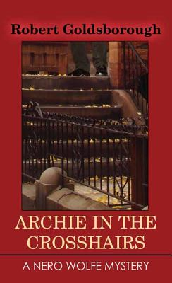 Archie in the Crosshairs: A Nero Wolfe Mystery by Robert Goldsborough