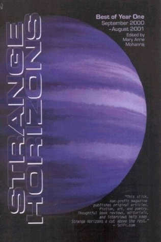 The Best of Strange Horizons: Year One by Beth Bernobich, Mary Anne Mohanraj, Bruce Boston, James Allison, Fred Bush, Max P. Bernstein, Greg Beatty, John Aegard