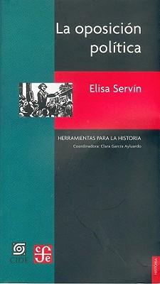 La Oposicion Politica. Otra Cara del Siglo XX Mexicano by Elisa Servin, Alfonso Reyes