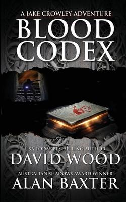 Blood Codex: A Jake Crowley Adventure by David Wood, Alan Baxter