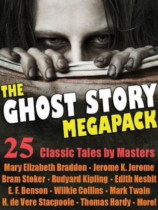 The Ghost Story Megapack: 25 Classic Tales by Masters by E.F. Benson, Henry de Vere Stacpoole, Edward Lucas White, Mary Elizabeth Braddon, Bram Stoker, Walter Scott, E. Nesbit, Jerome K. Jerome, Wilkie Collins