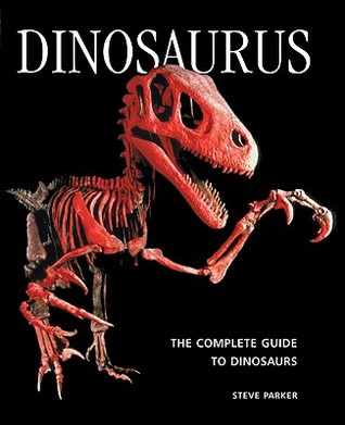 Dinosaurus: The Complete Guide to Dinosaurs by Steve Parker