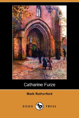 Catharine Furze (Dodo Press) by Mark Rutherford