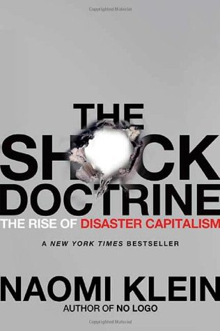 The Shock Doctrine: The Rise of Disaster Capitalism by Naomi Klein