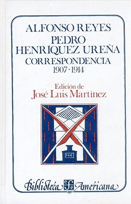 Alfonso Reyes, Pedro Henriquez Urena. Correspondencia, I: 1907-1914 by Alfonso Reyes, Ramn Rub-N, Jose Luis Martinez