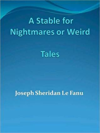 A Stable for Nightmares or Weird Tales by Fitz-James O'Brien, Charles Lawrence Young, J. Sheridan Le Fanu