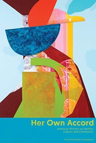 Her Own Accord: American Women on Identity, Culture, and Community by Sandra Tsing Loh, Louise Glück, Karen Russell, Maxine Kumin, Toni Morrison, Anne Sexton, Denise Levertov, Roxane Gay, Julia Serano, Perri Klass