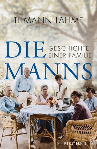 Die Manns. Geschichte einer Familie by Tilmann Lahme