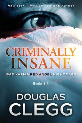 Criminally Insane: The Series: Books 1-3 by Douglas Clegg