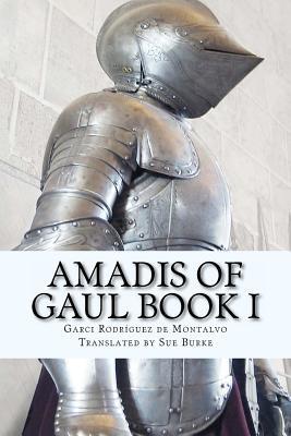Amadis of Gaul Book I by Garci Rodriguez De Montalvo