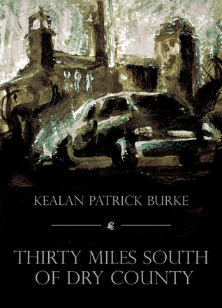 Thirty Miles South Of Dry County by Kealan Patrick Burke
