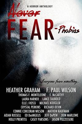 Never Fear - Phobias: Everyone Fears Something... by F. Paul Wilson, Harley Jane Kozak, Thomas F. Monteleone