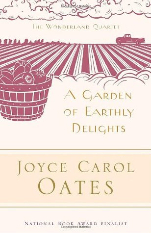 A Garden of Earthly Delights by Joyce Carol Oates, Elaine Showalter