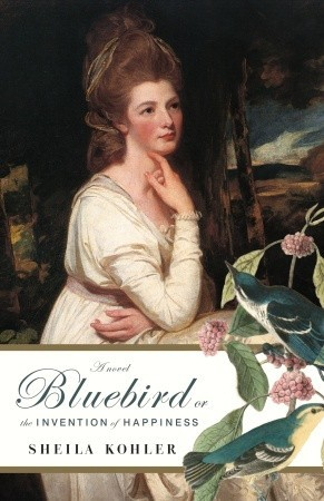 Bluebird, or The Invention of Happiness by Sheila Kohler