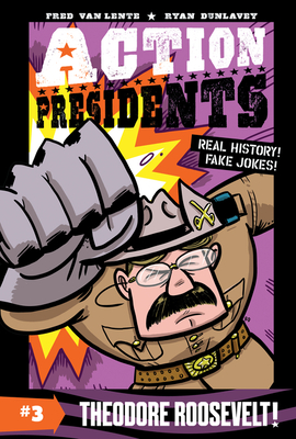 Action Presidents: Theodore Roosevelt! by Fred Van Lente