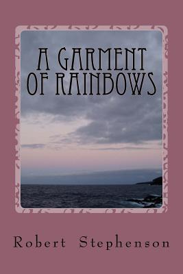 A Garment of Rainbows by Robert N. Stephenson