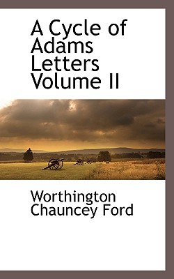A Cycle of Adams Letters Volume II by Worthington Chauncey Ford