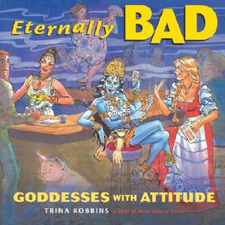 Eternally Bad: Goddesses with Attitude by Rachel Pollack, Trina Robbins