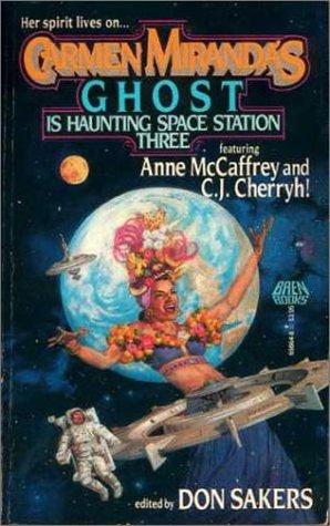 Carmen Miranda's Ghost is Haunting Space Station Three by C.J. Cherryh, Mary L. Mand, B.W. Clough, Anne G. DeMaio, Ron Robinson, L.D. Woeltjen, Don Sakers, Julia Ecklar, Bruce B. Barnett, Susan Shwartz, Anne McCaffrey, Esther M. Friesner, Leslie Fish, Eric Blackburn, Amanda Allen, Lisa A. Barnett, Betsy Marks, S.N. Lewitt, Melissa Scott