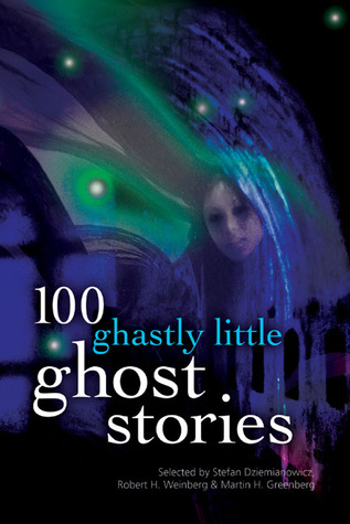 100 Ghastly Little Ghost Stories by Robert E. Weinberg, Mary Hunter Austin, Stefan R. Dziemianowicz