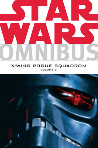 Star Wars Omnibus: X-Wing Rogue Squadron, Vol. 3 by John Nadeau, Steve Crespo, Michael A. Stackpole