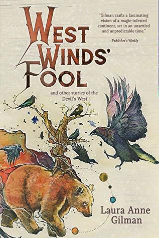 West Wind's Fool: and Other Stories of the Devil's West by Laura Anne Gilman