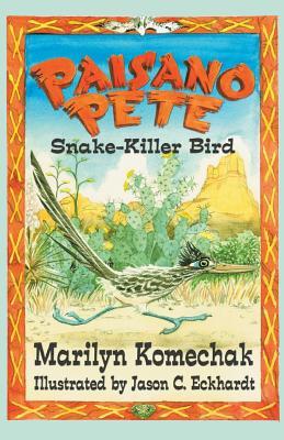Paisano Pete: Snake-Killer Bird by Marilyn Gilbert Komechak