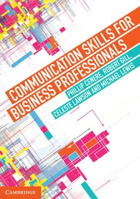 Communication Skills for Business Professionals by Phillip Cenere, Celeste Lawson, Robert Gill