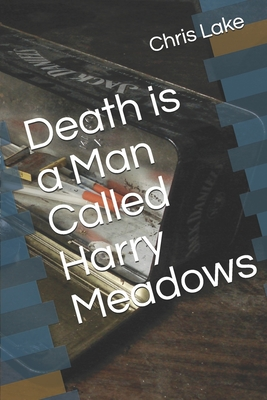 Death is a Man Called Harry Meadows by Chris Lake