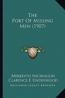 The Port of Missing Men (1907) by Meredith Nicholson, Clarence F. Underwood