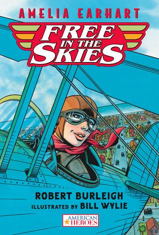 Amelia Earhart Free in the Skies by Robert Burleigh, Bill Wylie