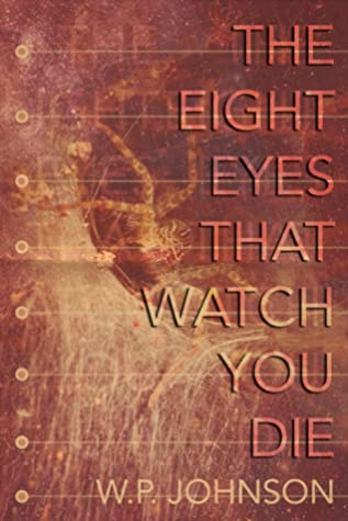 The Eight Eyes That Watch You Die by W.P. Johnson