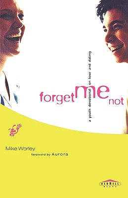 Forget Me Not: A Youth Devotional on Love and Dating by Mike Worley
