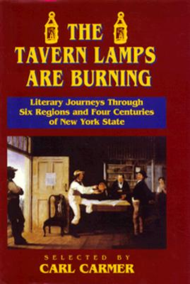 The Tavern Lamps Are Burning: Literary Journeys Through Six Regions and Four Centuries of NY States by Carl Carmer