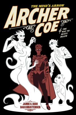Archer Coe Vol. 2: And the Way to Dusty Death by Jamie S. Rich