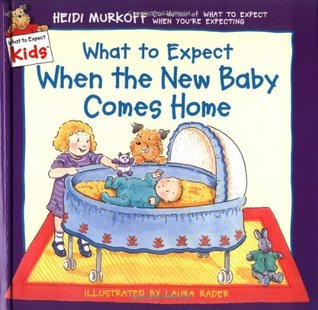 What to Expect When the New Baby Comes Home by Heidi Murkoff, Laura Rader
