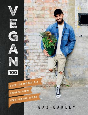 Vegan 100: Over 100 Incredible Recipes from Avant-Garde Vegan by Gaz Oakley