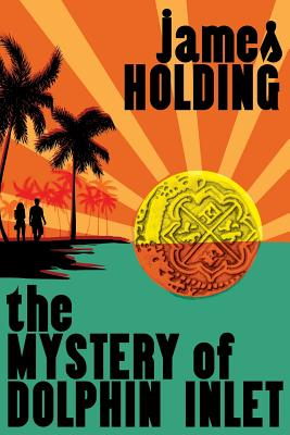 The Mystery of Dolphin Inlet by James Holding