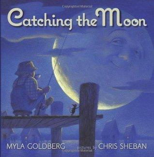 Catching the Moon by Chris Sheban, Myla Goldberg
