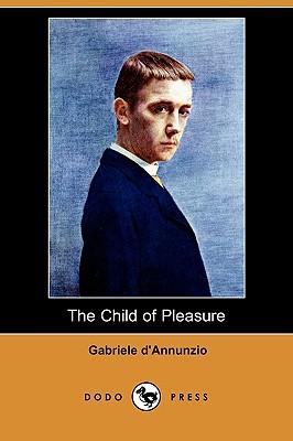 The Child of Pleasure (Dodo Press) by Gabriele D'Annunzio