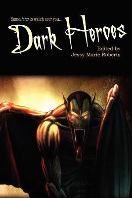 Dark Heroes by Jessy Marie Roberts, Christopher Heath, Mel Obedoza, Kat Heckenbach, Darin Kennedy, J.M. Martin, Tony Wilson, J. Leigh Bailey