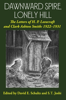 Dawnward Spire, Lonely Hill: The Letters of H. P. Lovecraft and Clark Ashton Smith: 1922-1931 (Volume 1) by Clark Ashton Smith, H.P. Lovecraft