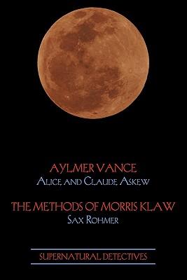 Supernatural Detectives 2: Aylmer Vance / Morris Klaw by Sax Rohmer, Claude Askew, Alice Askew