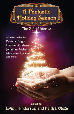 A Fantastic Holiday Season: The Gift of Stories by Brad R. Torgersen, Nina Kiriki Hoffman, Kevin J. Anderson