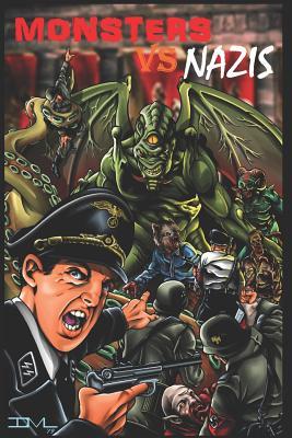 Monsters VS Nazis by Thomas S. Gunther, Matt McGee, Todd Cinani