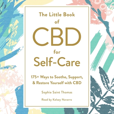 The Little Book of CBD for Self-Care: 175+ Ways to Soothe, Support, & Restore Yourself with CBD by Sophie Saint Thomas