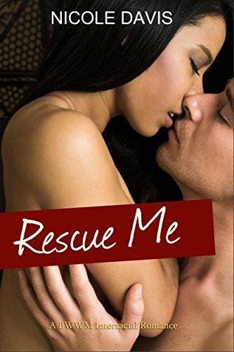 Rescue Me: A BWWM Interracial romance by Nicole Davis