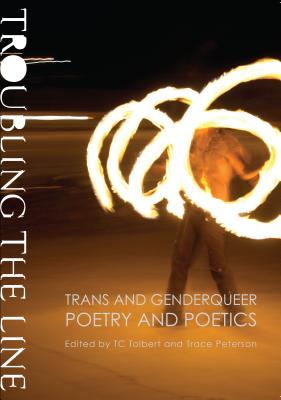 Troubling the Line: Trans and Genderqueer Poetry and Poetics by Trace Peterson