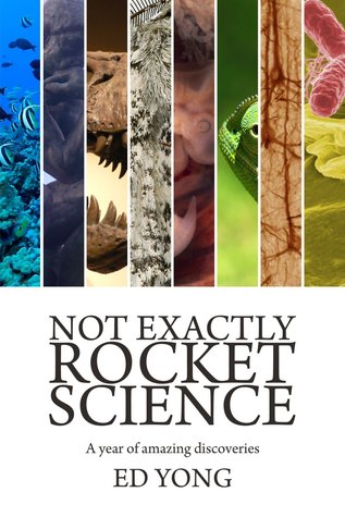 Not Exactly Rocket Science by Ed Yong